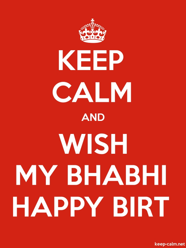 KEEP CALM AND WISH MY BHABHI HAPPY BIRT - white/red - Default (600x800)