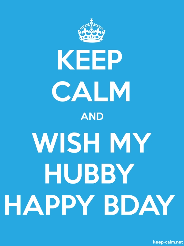 KEEP CALM AND WISH MY HUBBY HAPPY BDAY - white/blue - Default (600x800)
