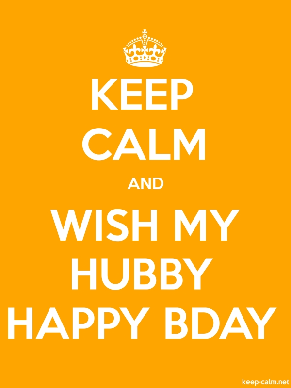 KEEP CALM AND WISH MY HUBBY HAPPY BDAY - white/orange - Default (600x800)
