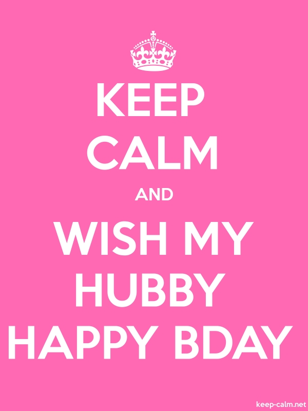 KEEP CALM AND WISH MY HUBBY HAPPY BDAY - white/pink - Default (600x800)