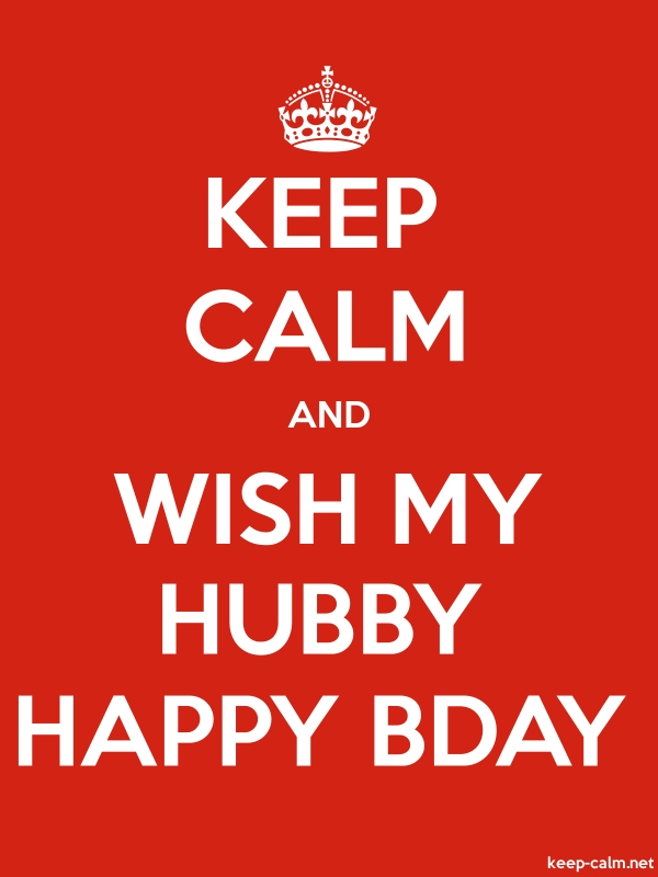 KEEP CALM AND WISH MY HUBBY HAPPY BDAY - white/red - Default (600x800)