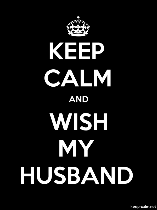 KEEP CALM AND WISH MY HUSBAND - white/black - Default (600x800)