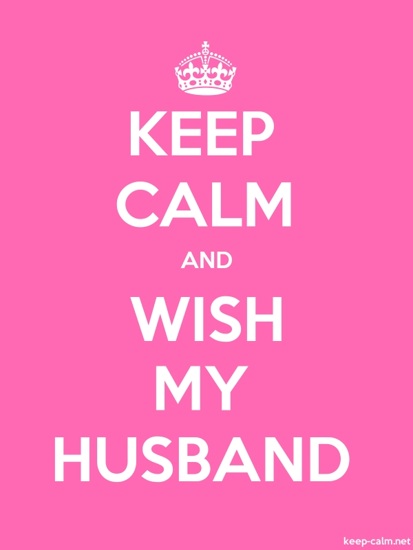 KEEP CALM AND WISH MY HUSBAND - white/pink - Default (600x800)