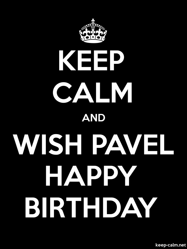 KEEP CALM AND WISH PAVEL HAPPY BIRTHDAY - white/black - Default (600x800)