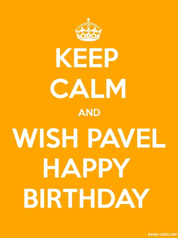 KEEP CALM AND WISH PAVEL HAPPY BIRTHDAY - white/orange - Default (600x800)
