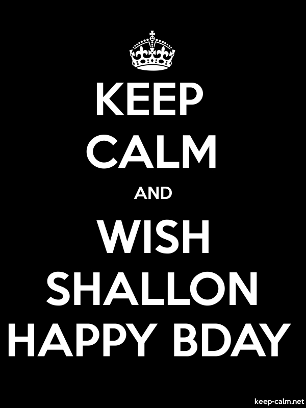 KEEP CALM AND WISH SHALLON HAPPY BDAY - white/black - Default (600x800)