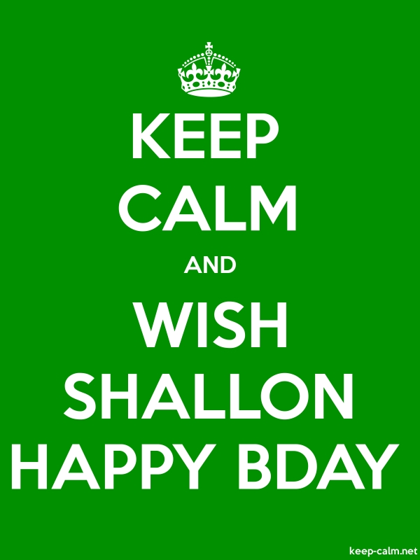 KEEP CALM AND WISH SHALLON HAPPY BDAY - white/green - Default (600x800)