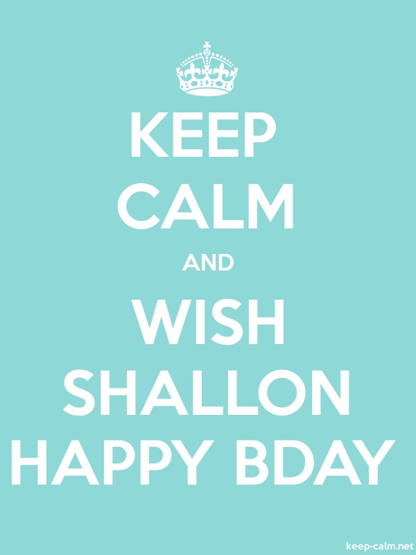 KEEP CALM AND WISH SHALLON HAPPY BDAY - white/lightblue - Default (600x800)