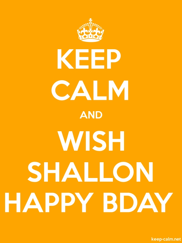 KEEP CALM AND WISH SHALLON HAPPY BDAY - white/orange - Default (600x800)
