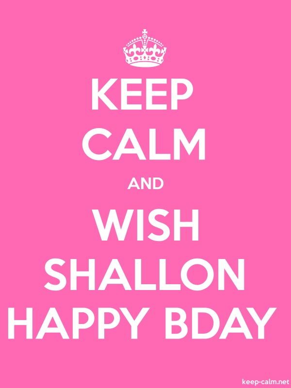 KEEP CALM AND WISH SHALLON HAPPY BDAY - white/pink - Default (600x800)