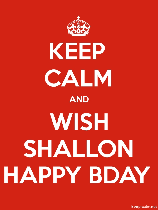 KEEP CALM AND WISH SHALLON HAPPY BDAY - white/red - Default (600x800)