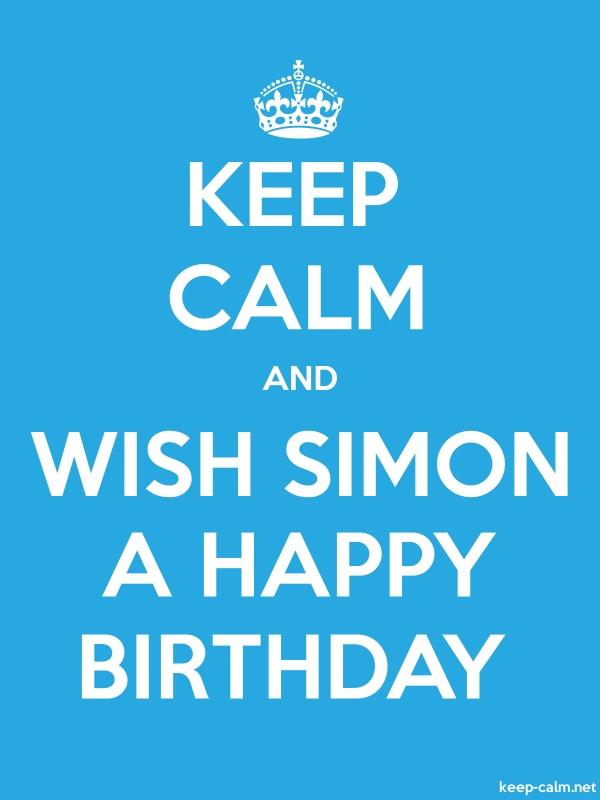 KEEP CALM AND WISH SIMON A HAPPY BIRTHDAY - white/blue - Default (600x800)