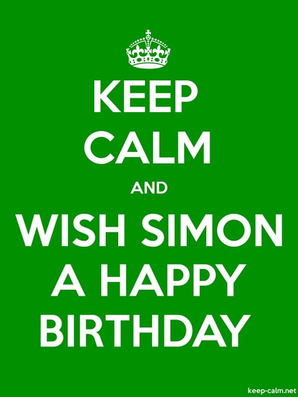 KEEP CALM AND WISH SIMON A HAPPY BIRTHDAY - white/green - Default (600x800)