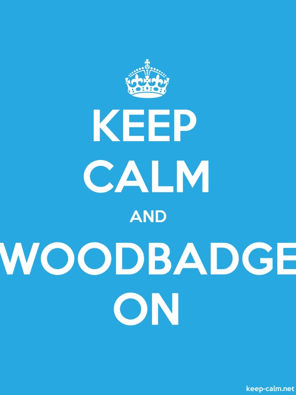 KEEP CALM AND WOODBADGE ON - white/blue - Default (600x800)