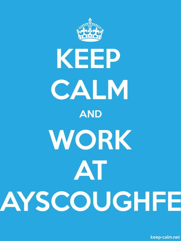KEEP CALM AND WORK AT AYSCOUGHFE - white/blue - Default (600x800)