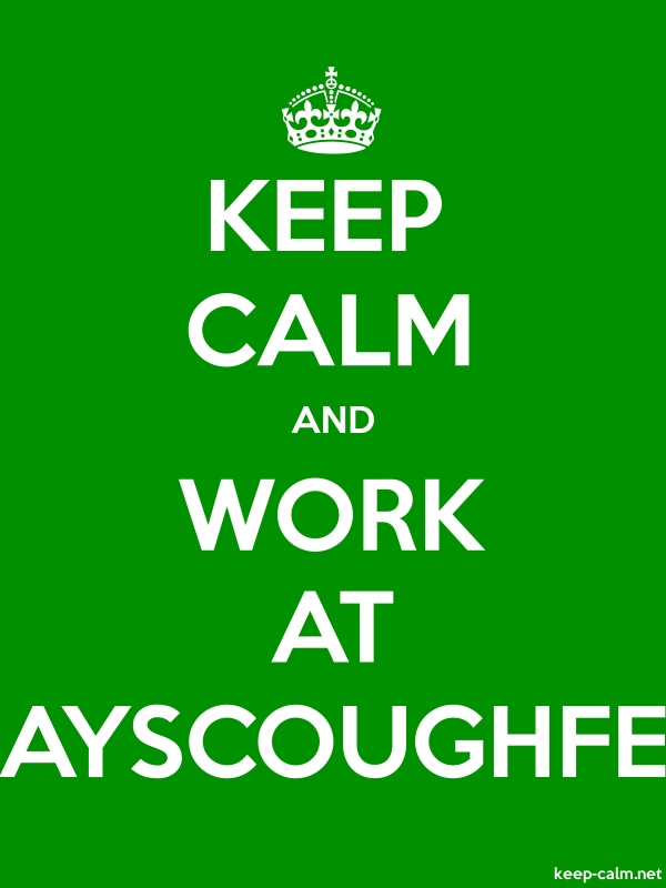 KEEP CALM AND WORK AT AYSCOUGHFE - white/green - Default (600x800)