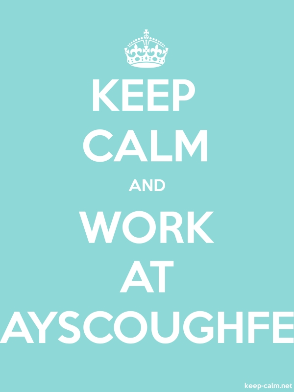 KEEP CALM AND WORK AT AYSCOUGHFE - white/lightblue - Default (600x800)