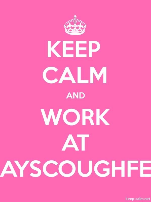 KEEP CALM AND WORK AT AYSCOUGHFE - white/pink - Default (600x800)