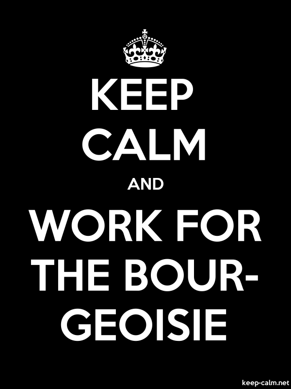 KEEP CALM AND WORK FOR THE BOUR- GEOISIE - white/black - Default (600x800)