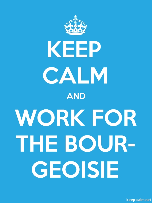 KEEP CALM AND WORK FOR THE BOUR- GEOISIE - white/blue - Default (600x800)