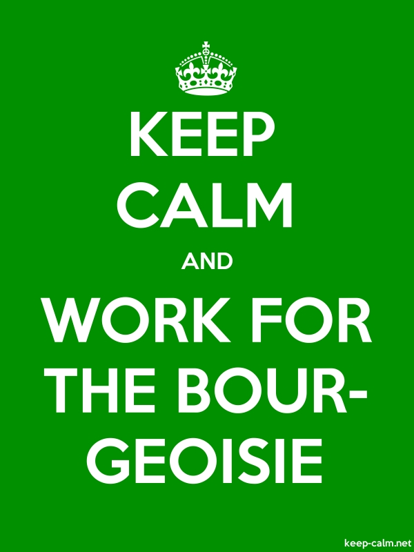 KEEP CALM AND WORK FOR THE BOUR- GEOISIE - white/green - Default (600x800)