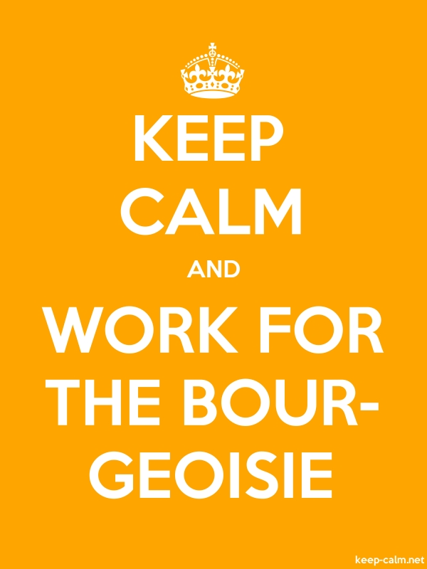 KEEP CALM AND WORK FOR THE BOUR- GEOISIE - white/orange - Default (600x800)