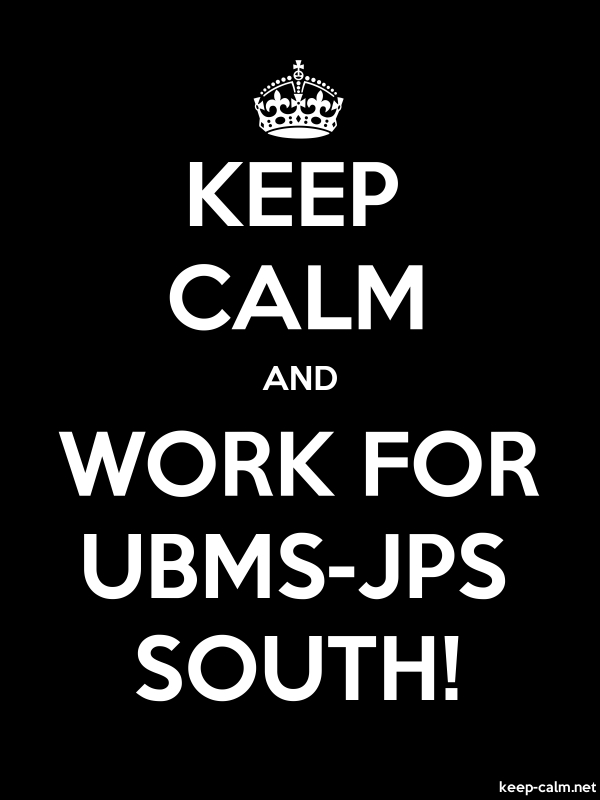 KEEP CALM AND WORK FOR UBMS-JPS SOUTH! - white/black - Default (600x800)
