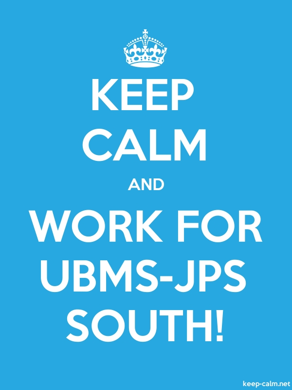 KEEP CALM AND WORK FOR UBMS-JPS SOUTH! - white/blue - Default (600x800)