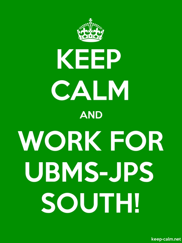 KEEP CALM AND WORK FOR UBMS-JPS SOUTH! - white/green - Default (600x800)