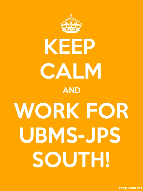 KEEP CALM AND WORK FOR UBMS-JPS SOUTH! - white/orange - Default (600x800)