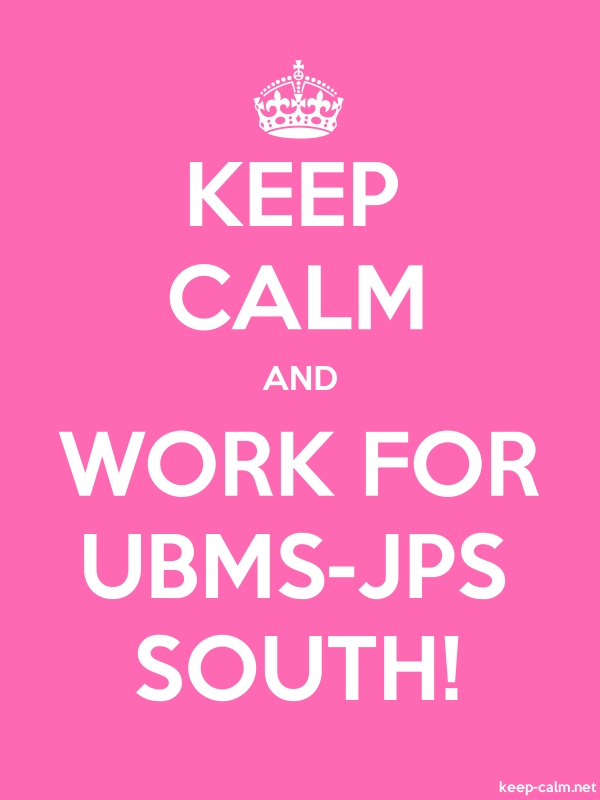 KEEP CALM AND WORK FOR UBMS-JPS SOUTH! - white/pink - Default (600x800)