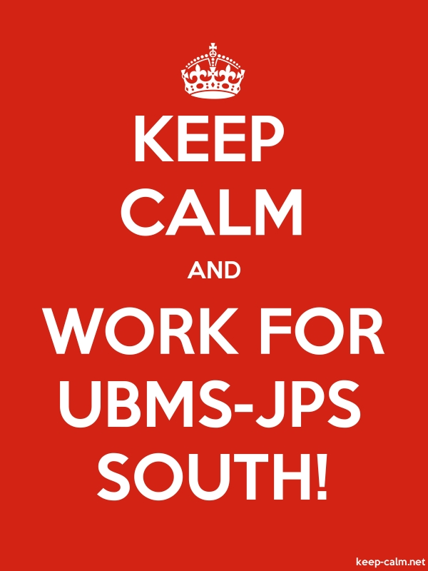 KEEP CALM AND WORK FOR UBMS-JPS SOUTH! - white/red - Default (600x800)