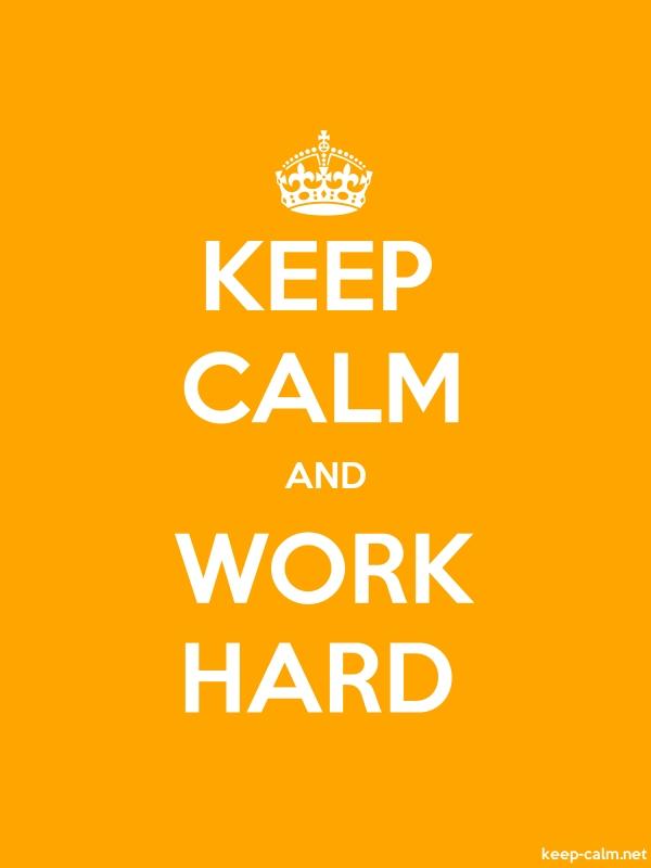 KEEP CALM AND WORK HARD - white/orange - Default (600x800)