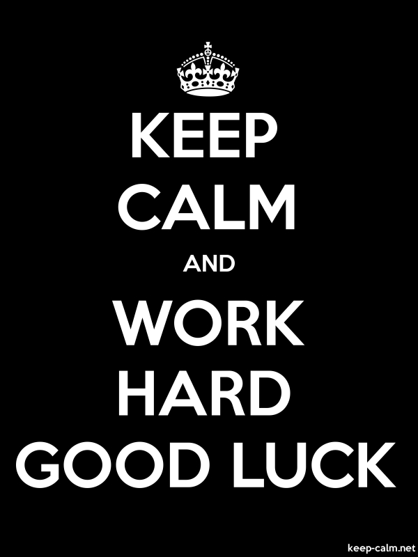 KEEP CALM AND WORK HARD GOOD LUCK - white/black - Default (600x800)