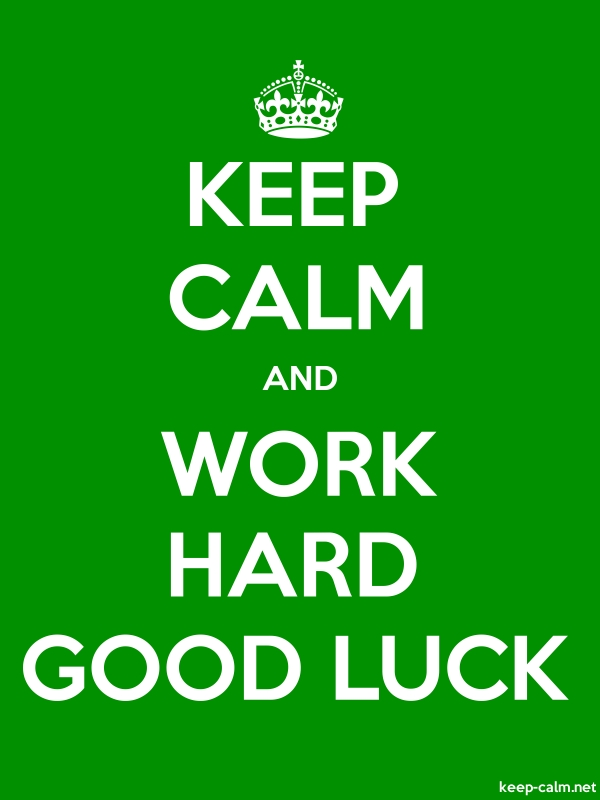 KEEP CALM AND WORK HARD GOOD LUCK - white/green - Default (600x800)