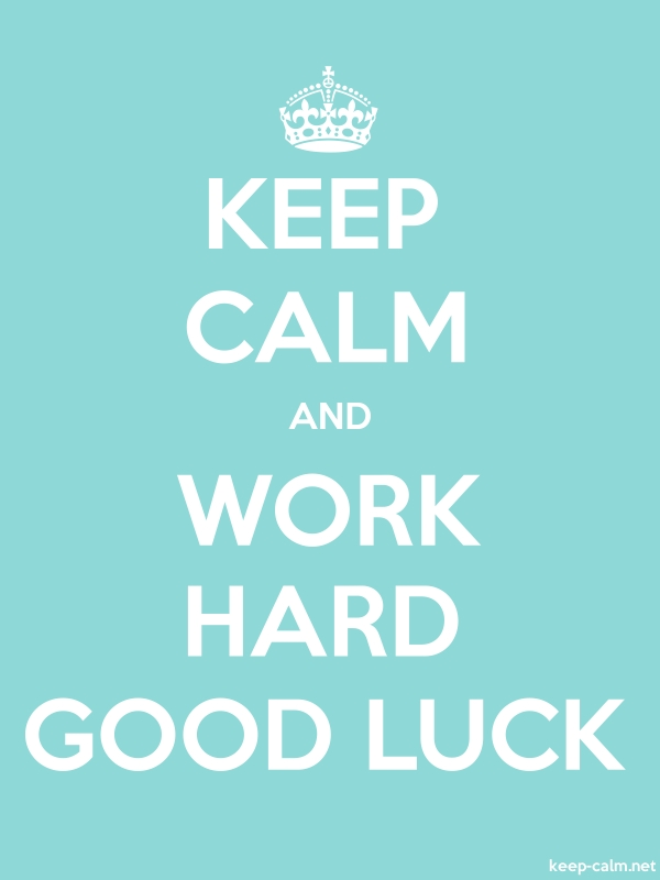 KEEP CALM AND WORK HARD GOOD LUCK - white/lightblue - Default (600x800)