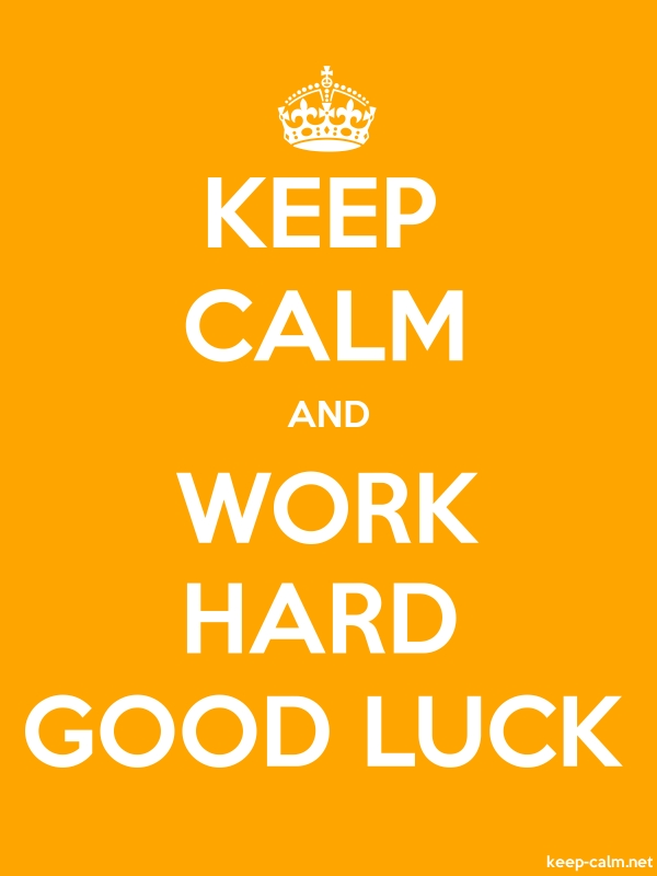 KEEP CALM AND WORK HARD GOOD LUCK - white/orange - Default (600x800)