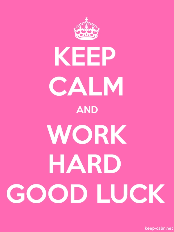 KEEP CALM AND WORK HARD GOOD LUCK - white/pink - Default (600x800)