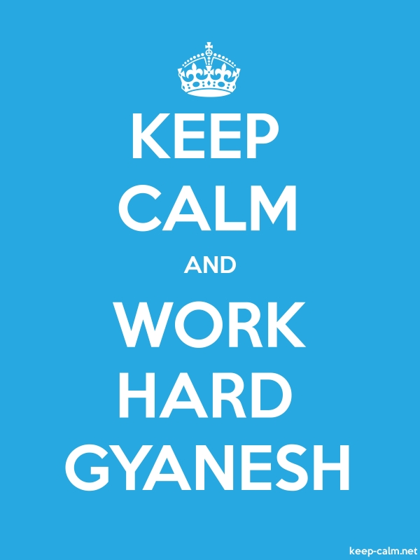 KEEP CALM AND WORK HARD GYANESH - white/blue - Default (600x800)