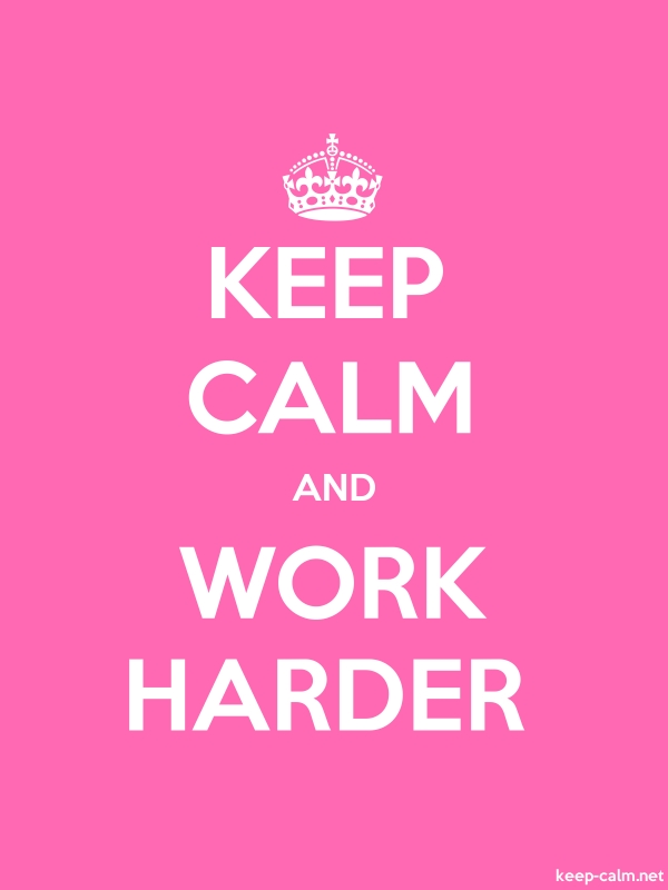 KEEP CALM AND WORK HARDER - white/pink - Default (600x800)