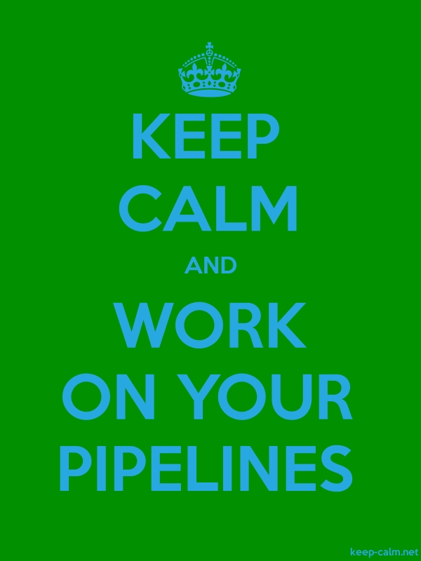 KEEP CALM AND WORK ON YOUR PIPELINES - blue/green - Default (600x800)