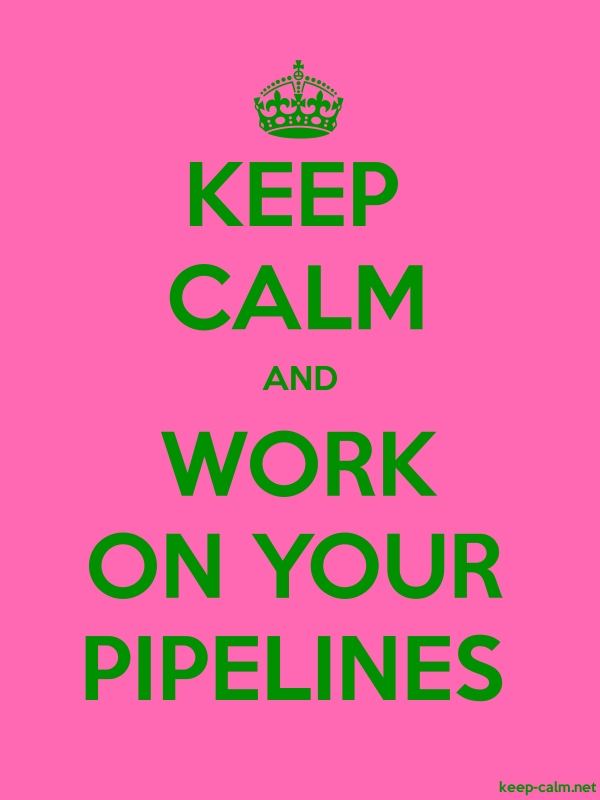 KEEP CALM AND WORK ON YOUR PIPELINES - green/pink - Default (600x800)