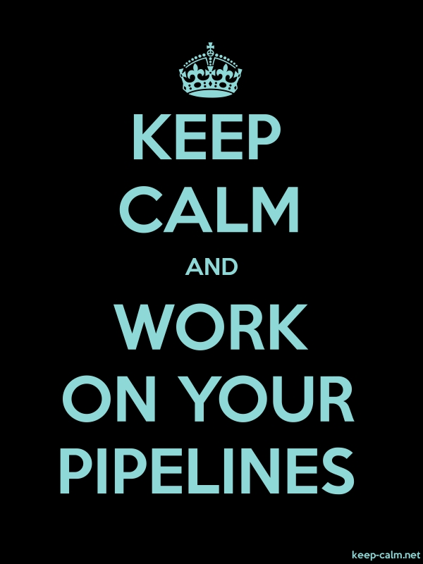 KEEP CALM AND WORK ON YOUR PIPELINES - lightblue/black - Default (600x800)