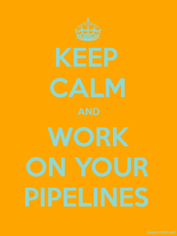 KEEP CALM AND WORK ON YOUR PIPELINES - lightblue/orange - Default (600x800)