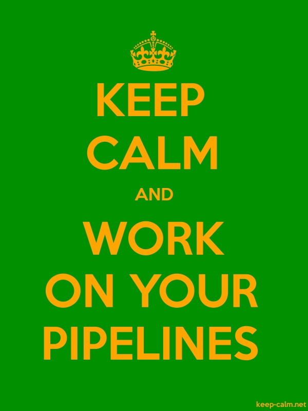 KEEP CALM AND WORK ON YOUR PIPELINES - orange/green - Default (600x800)