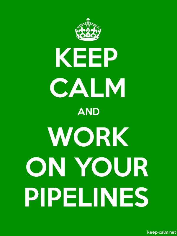 KEEP CALM AND WORK ON YOUR PIPELINES - white/green - Default (600x800)