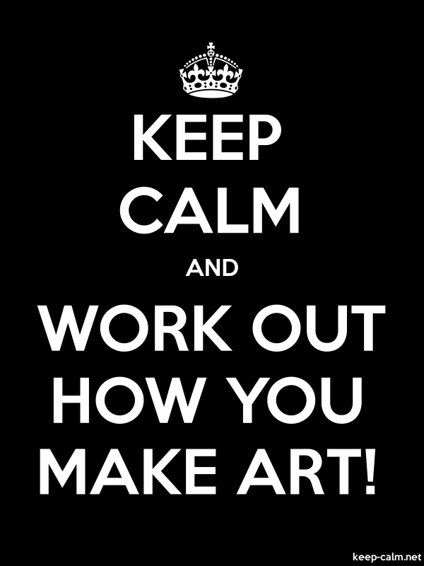 KEEP CALM AND WORK OUT HOW YOU MAKE ART! - white/black - Default (600x800)