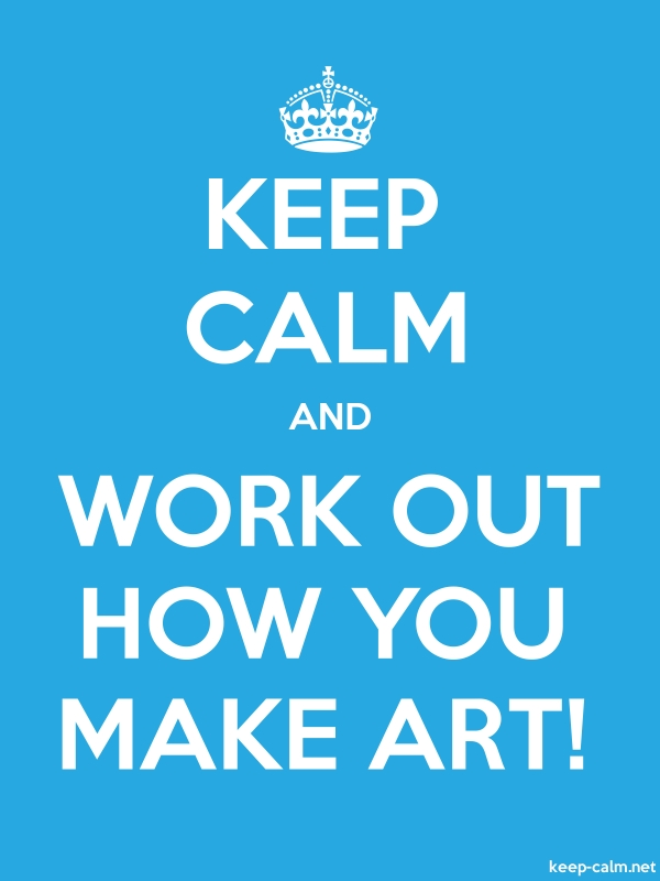 KEEP CALM AND WORK OUT HOW YOU MAKE ART! - white/blue - Default (600x800)