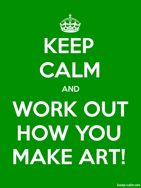 KEEP CALM AND WORK OUT HOW YOU MAKE ART! - white/green - Default (600x800)