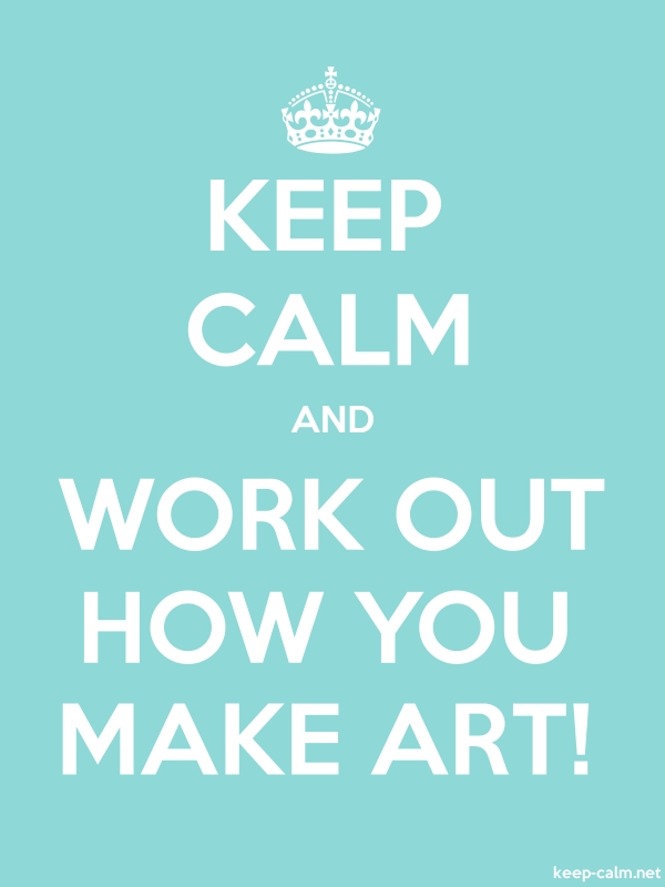 KEEP CALM AND WORK OUT HOW YOU MAKE ART! - white/lightblue - Default (600x800)